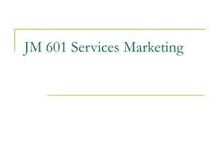JM 601 Services Marketing