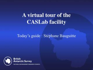 A virtual tour of the  CASLab facility