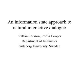An information state approach to natural interactive dialogue