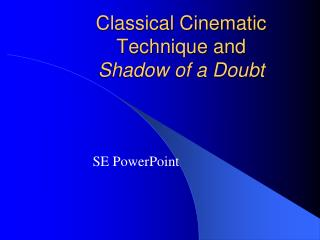 Classical Cinematic Technique and  Shadow of a Doubt
