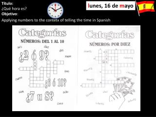 Título: ¿Qué hora es? Objetivo :  Applying numbers to the contetx of telling the time in Spanish