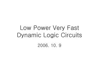 Low Power Very Fast  Dynamic Logic Circuits