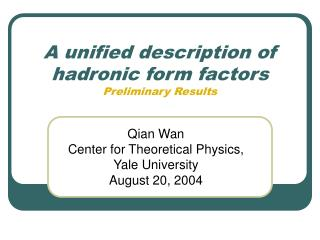 A unified description of hadronic form factors Preliminary Results