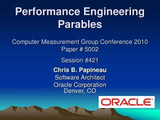 Chris B. Papineau Software Architect  Oracle Corporation Denver, CO
