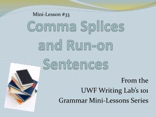 Comma Splices  and Run-on Sentences