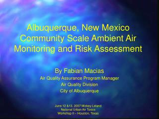 Albuquerque, New Mexico Community Scale Ambient Air Monitoring and Risk Assessment