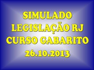 SIMULADO LEGISLAÇÃO RJ CURSO GABARITO 26.10.2013