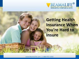 Getting Health Insurance When You re Hard to Insure