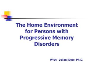 The Home Environment  for Persons with  Progressive Memory Disorders