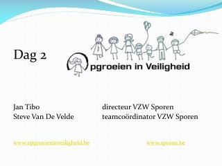 Dag 2 Jan Tibo    directeur VZW Sporen Steve  Van De Veldeteamcoördinator VZW Sporen