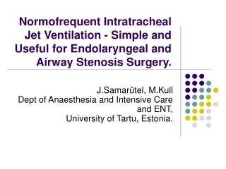 Normofrequent Intratracheal Jet Ventilation - Simple and Useful for Endolaryngeal and Airway Stenosis Surgery.