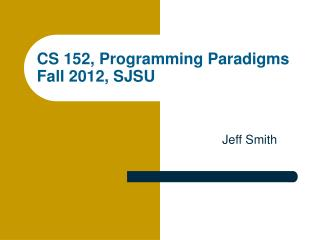 CS 152, Programming Paradigms Fall 2012, SJSU