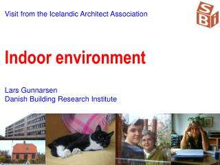 V isit from the Icelandic Architect Association Indoor environment Lars Gunnarsen