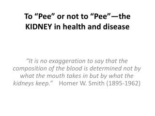 "To ""Pee"" or not to ""Pee""—the KIDNEY in health and disease"