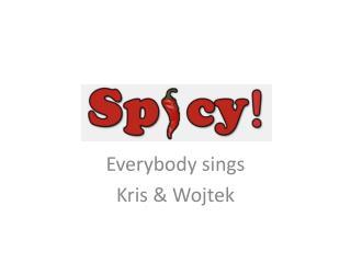 Everybody sings Kris & Wojtek