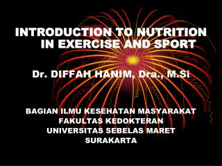 INTRODUCTION TO NUTRITION IN EXERCISE AND SPORT Dr. DIFFAH HANIM, Dra., M.Si