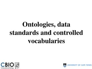 Ontologies, data standards and controlled vocabularies