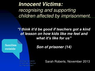 Innocent  Victims:  recognising  and supporting children affected by imprisonment .