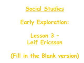 Social Studies Early Exploration: Lesson 3 –  Leif Ericsson (Fill in the Blank version)