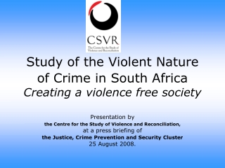 Study of the Violent Nature of Crime in South Africa Creating a violence free society