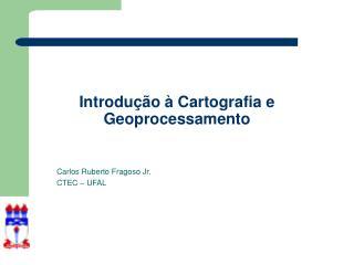 Introdução à Cartografia e Geoprocessamento