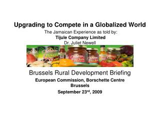 Upgrading to Compete in a Globalized World The Jamaican Experience as told by: Tijule Company Limited Dr. Juliet Newell