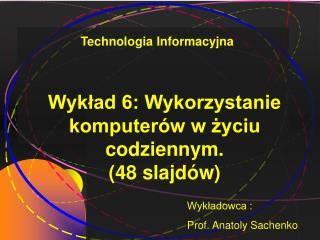 Wykład 6: Wykorzystanie komputerów w życiu codziennym. (48 slajdów)
