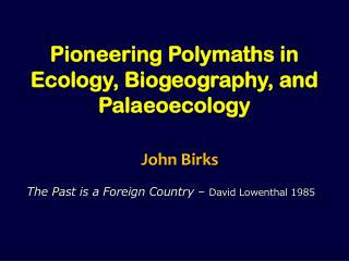 Pioneering Polymaths in Ecology, Biogeography, and Palaeoecology