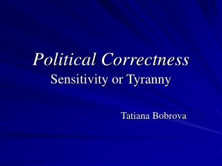 Political Correctness Sensitivity or Tyranny