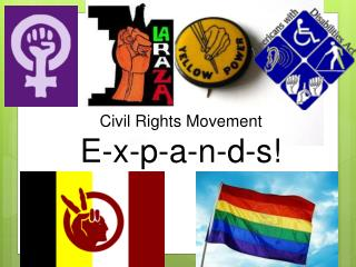 Civil Rights Movement  E-x-p-a-n-d-s!