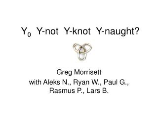 Y 0   Y-not  Y-knot  Y-naught?