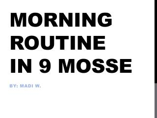 Morning  Routine  in 9  mosse