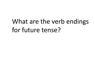 What are the verb endings f or future tense?