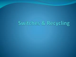 Switches & Recycling