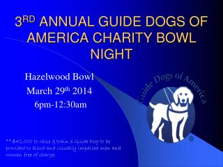 3 RD  ANNUAL GUIDE DOGS OF AMERICA CHARITY BOWL NIGHT