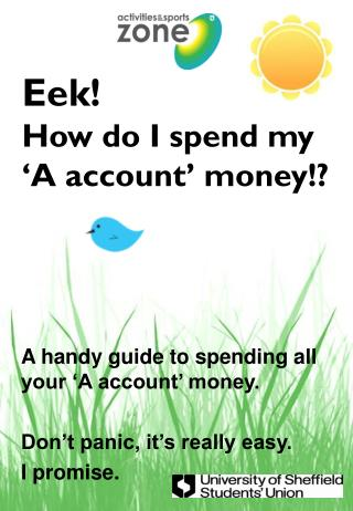Eek!  How do I spend my 'A account' money!?