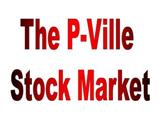 The P-Ville  Stock Market