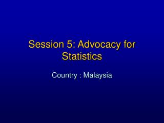 Session 5: Advocacy for Statistics