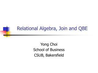 Relational Algebra,  Join  and QBE