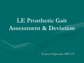 LE Prosthetic Gait Assessment & Deviation