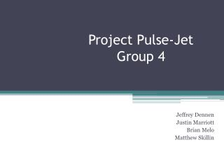 Project Pulse-Jet  Group 4