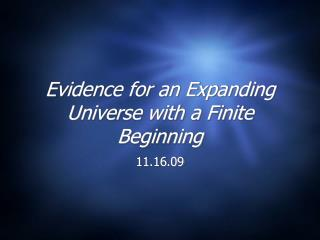 Evidence for an Expanding Universe with a Finite Beginning