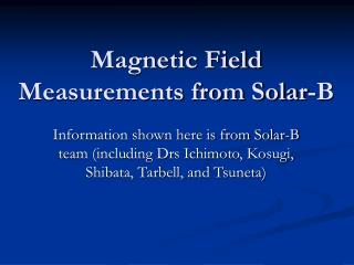 Magnetic Field Measurements from Solar-B