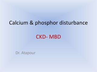 Calcium & phosphor disturbance CKD- MBD
