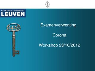 Examenverwerking	 Corona Workshop 23/10/2012