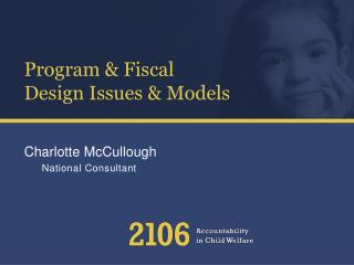 Program & Fiscal Design Issues & Models