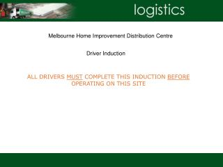 ALL DRIVERS  MUST  COMPLETE THIS INDUCTION  BEFORE  OPERATING ON THIS SITE