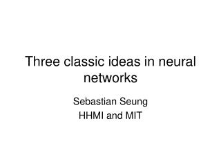 Three classic ideas in neural networks