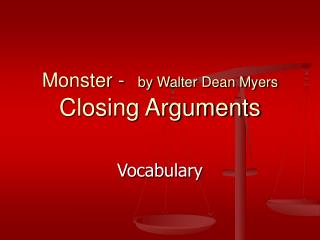 Monster - by Walter Dean Myers  Closing Arguments