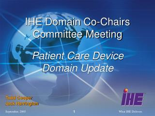 IHE Domain Co-Chairs Committee Meeting Patient Care Device Domain Update
